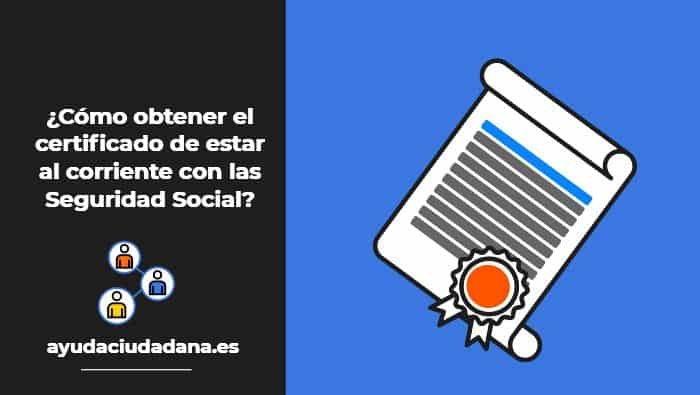 ¿Cómo obtener el certificado de estar al corriente con la Seguridad Social? 1