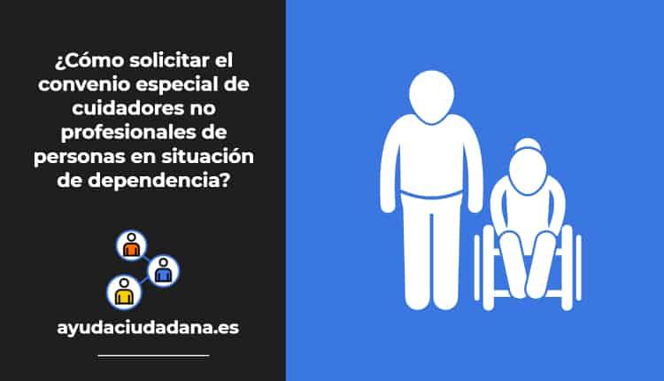 convenio especial de cuidadores no profesionales de personas en situación de dependencia