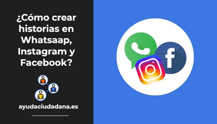 Cómo crear historias en Whatsaap, Instagram y Facebook